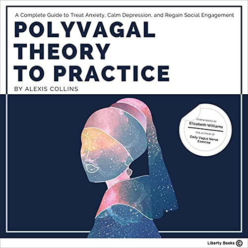 Polyvagal Theory to Practice: A Complete Guide to Treat Anxiety, Calm Depression, and Regain Social Engagement cover art