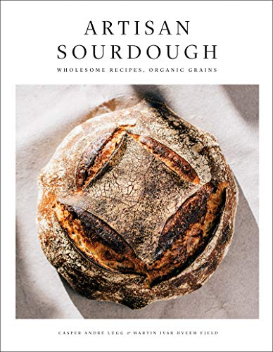 Artisan Sourdough: Wholesome Recipes, Organic Grains