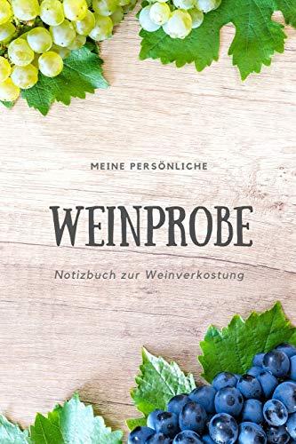 Meine persönliche Weinprobe Notizbuch zur Weinverkostung: Weinqualität - Bewertungsvorlagen für Weinkenner und die, die es werden wollen.