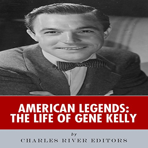 American Legends: The Life of Gene Kelly Audiobook By Charles River Editors cover art
