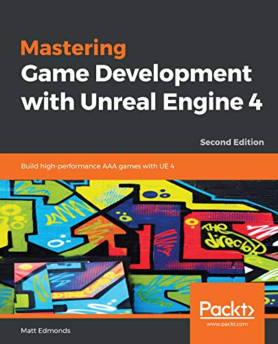 Mastering Game Development with Unreal  Engine 4: Build high-performance AAA games with UE 4, 2nd Edition (English Edition)
