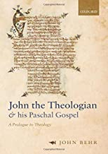 John the Theologian and his Paschal Gospel: A Prologue to Theology