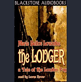 The Lodger     A Tale of the London Fog              By:                                                                                                                                 Marie Belloc Lowndes                               Narrated by:                                                                                                                                 Lorna Raver                      Length: 8 hrs and 24 mins     160 ratings     Overall 3.8