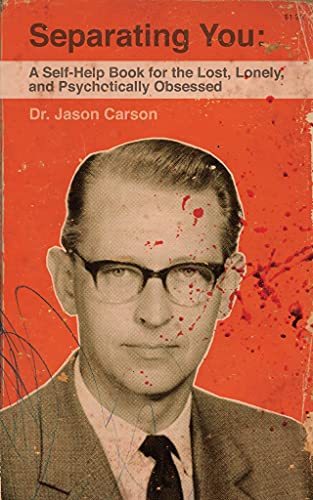 Separating You: A Self-Help Book for the Lost, Lonely, and Psychotically Obsessed by [Jason Carson]