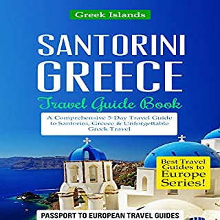 Santorini, Greece: Travel Guide Book - A Comprehensive 5-Day Travel Guide to Santorini, Greece & Unforgettable Greek Travel audiobook cover art