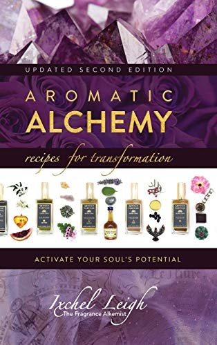 Aromatic Alchemy: Recipes for Transformation Activate Your Soul's Potential