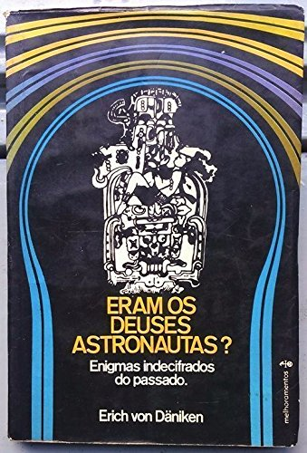 Eram os Deuses Astronautas?: Enigmas Indecifrados do Passado