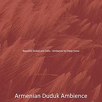 Beautiful Duduk and Cello - Ambiance for Deep Focus