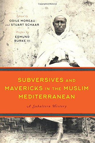 Subversives and Mavericks in the Muslim Mediterranean: A Subaltern History