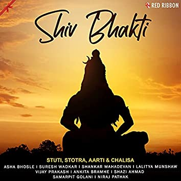 Shiv Bhakti - Stuti, Stotra, Aarti & Chalisa