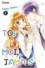 Toi et moi, jamais T02 de Mayu Sakai