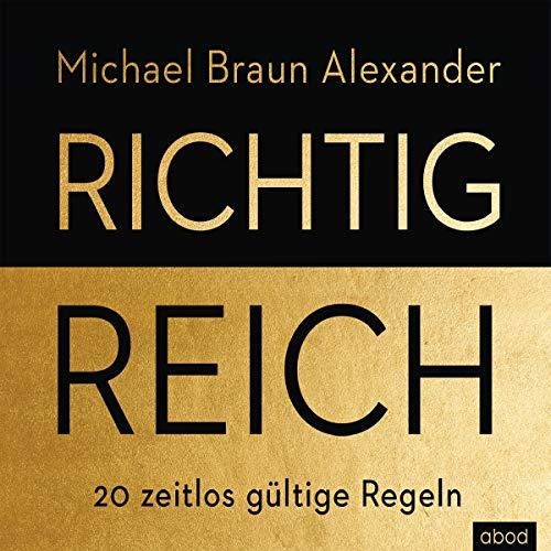 Richtig reich     20 zeitlose Geldregeln              By:                                                                                                                                 Michael Braun Alexander                               Narrated by:                                                                                                                                 Matthias Lühn                      Length: 11 hrs and 59 mins     Not rated yet     Overall 0.0