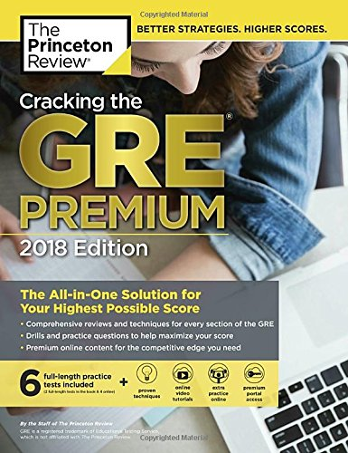 Cracking the GRE Premium Edition with 6 Practice Tests, 2018: The All-in-One Solution for Your Highest Possible Score (Graduate School Test Preparation)