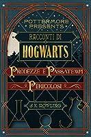 Racconti di Hogwarts: prodezze e passatempi pericolosi (Pottermore Presents Vol. 1)