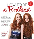 How to Be a Redhead: A Guide to Beauty, Skincare, Hair Care, Fashion and Confidence From the Sisters Who Started the Red Hair Revolution