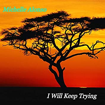 I Will Keep Trying