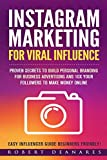 Instagram Marketing For Viral Influence:  Proven Secrets To Build Personal Branding For Business Advertising And 10x Your Followers To Make Money Online: Easy Influencer Guide Beginners Friendly!