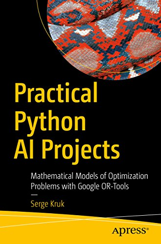 Practical Python AI Projects: Mathematical Models of Optimization Problems with Google OR-Tools (English Edition)