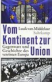 Vom Kontinent zur Union: Gegenwart und Geschichte des vereinten Europa - Luuk van Middelaar