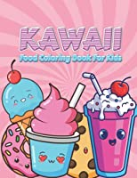 Kawaii Food Coloring Book For Kids: Cute Kawaii Foods Coloring Book Are Perfect For Any Party Or Activities For Kids & Adults! A Super Cute Kawaii Coloring Book That Contains Cupcake, Donut, Candy, Ice Cream, Chocolate, And More. Easy Coloring