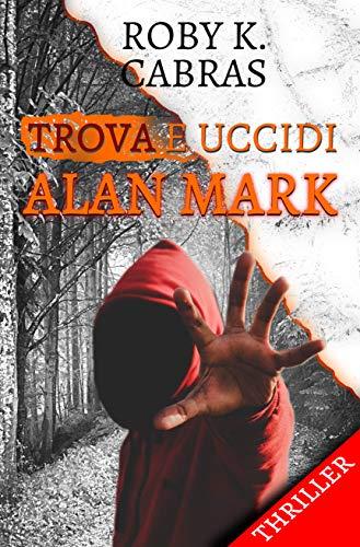 Trova E Uccidi Alan Mark (Killer Fantasma): libri thriller psicologico, da leggere...