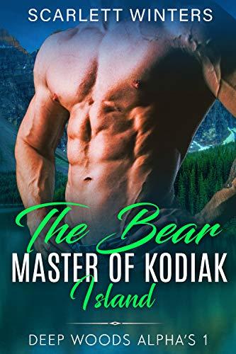 The Bear Master of Kodiak Island (Deep Woods Alpha's (Mountain Man Stories) Book 1) (English Edition)