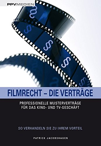 Filmrecht - Die Verträge: Professionelle Verträge für das Kino- und TV-Geschäft
