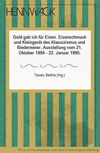 Gold gab ich für Eisen. Eisenschmuck und Kleingerät des Klassizismus und Biedermeier. Ausstellung...