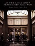 Art of the Classical World in The Metropolitan Museum of Art: Greece, Cyprus, Etruria, Rome (Metropolitan Museum of Art Publications)