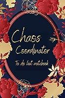 Chaos Coordinator To Do List Notebook