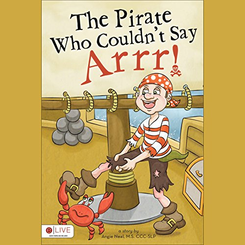 The Pirate Who Couldn't Say Arrr!                   By:                                                                                                                                 Angie Neal M.S. CCC-SLP                               Narrated by:                                                                                                                                 Stephen Rozzell                      Length: 5 mins     4 ratings     Overall 4.0