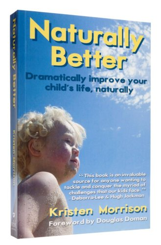 Naturally Better: Dramatically Improve Your Child's Life Naturally (English Edition)
