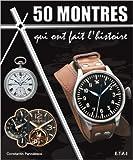 50 montres qui ont fait l'histoire de Constantin Parvulesco ( 9 septembre 2010 ) - Editions Techniques pour l'Automobile et l'Industrie (9 septembre 2010)