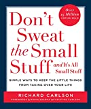Don't Sweat the Small Stuff and It's All Small Stuff: Simple Ways To...