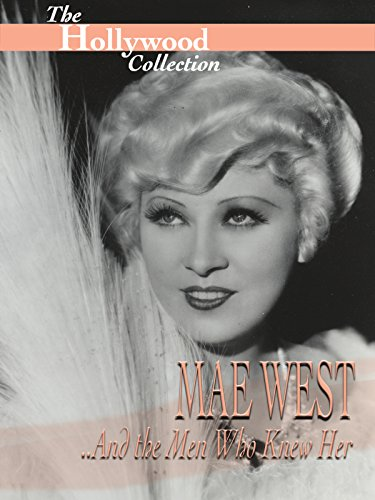 The Hollywood Collection: Mae West: And the Men Who Knew Her