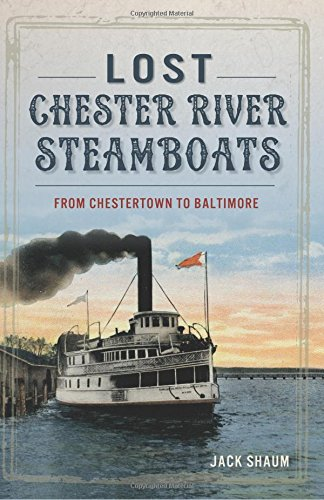 Lost Chester River Steamboats: From Chestertown to Baltimore (Transportation)