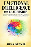 Emotional Intelligence for Leadership: Discover How to Influence People, Inspire Others, Control your Emotions, and Develop Your EQ for Business and Relationships