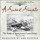 A Season of Slaughter: The Battle of Spotsylvania Court House, May 8-21, 1864: Emerging Civil War Series