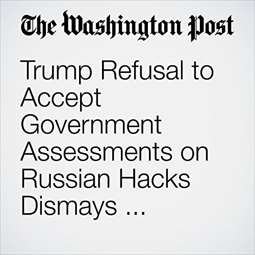 Trump Refusal to Accept Government Assessments on Russian Hacks Dismays Former Officials audiobook cover art