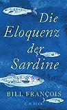 Die Eloquenz der Sardine: Unglaubliche Geschichten aus der Welt der Flüsse und Meere (German Edition)