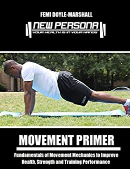 Movement Primer: Fundamentals of Movement Mechanics to Improve Health, Strength and Training Performance by [Femi Doyle-Marshall]