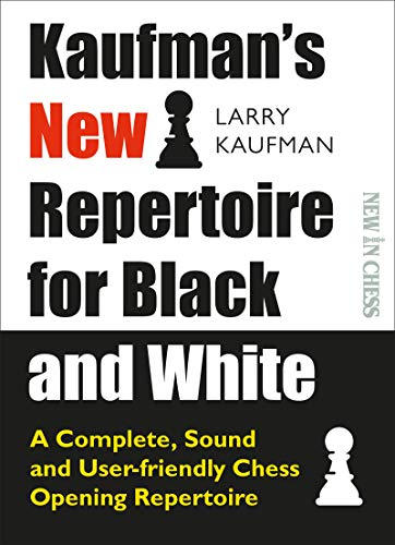 Kaufman's New Repertoire for Black and White: A Complete, Sound and User-Friendly Chess Opening Repertoire (New in Chess) (English Edition)