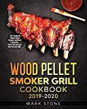 Wood Pellet Smokers Grill Cookbook 2019-2020: The Complete Wood Pellet Smoker and Grill Cookbook. Tasty Recipes for the Perfect BBQ.