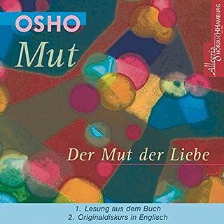 Mut. Der Mut der Liebe                   Autor:                                                                                                                                 Osho                               Sprecher:                                                                                                                                 Ralf Schicha,                                                                                        Osho                      Spieldauer: 2 Std. und 12 Min.     73 Bewertungen     Gesamt 4,2