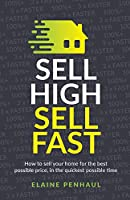Sell High, Sell Fast: How to sell your home for the best possible price, in the quickest possible time