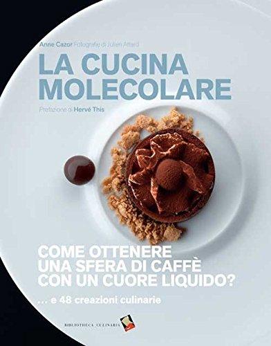 La cucina molecolare. Come ottenere una sfera di caffè con un cuore liquido?