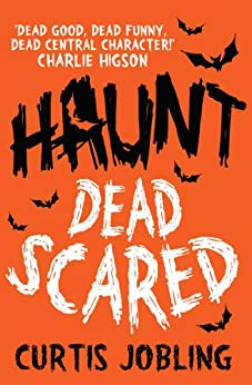 Haunt: Dead Scared by [Curtis Jobling]