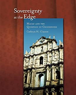 Sovereignty at the Edge: Macau and the Question of Chineseness (Harvard East Asian Monographs)