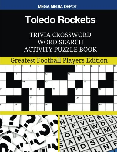 Toledo Rockets Trivia Crossword Word Search Activity Puzzle Book: Greatest Football Players Edition