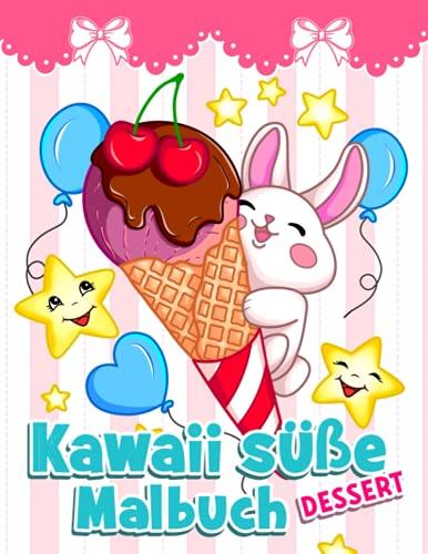 Kawaii süße Desserts: Lustiges Malbuch mit Cupcakes, Früchten, Eis, Kuchen, Keksen und glücklichen Tieren für Kinder ab 4 Jahren